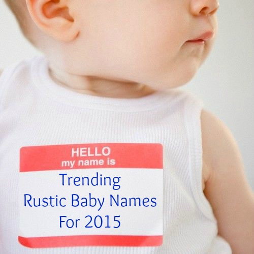 Rustic Baby Names Trends For 2015